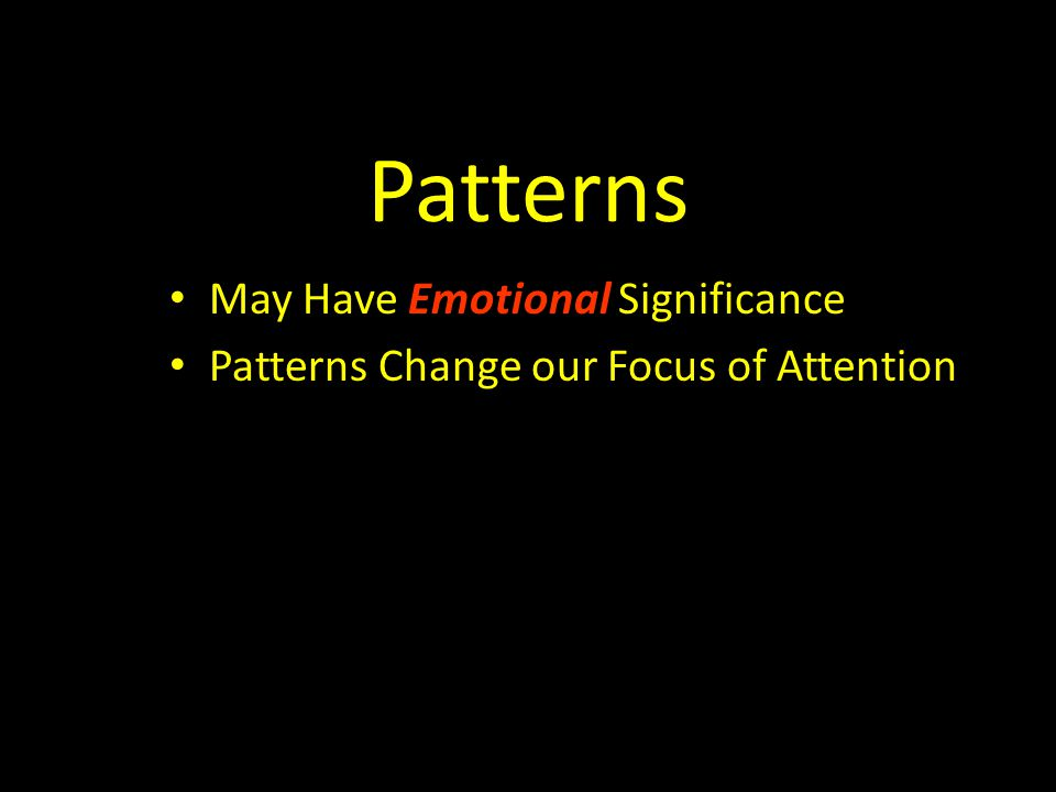 Patterns May Have Emotional Significance Patterns Change our Focus of Attention
