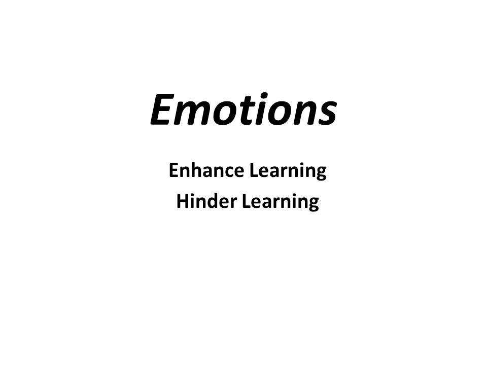 Emotions Enhance Learning Hinder Learning