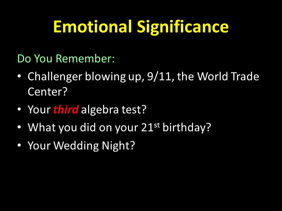 Emotional Significance Do You Remember: Challenger blowing up, 9/11, the World Trade Center.