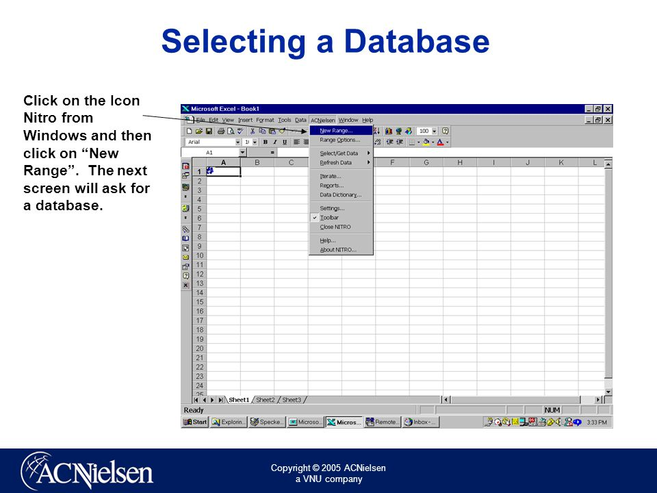 Copyright © 2005 ACNielsen a VNU company Selecting a Database Click on the Icon Nitro from Windows and then click on New Range .