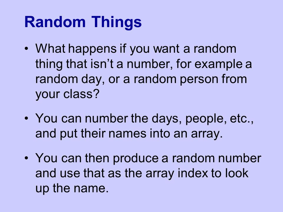 What happens if you want a random thing that isn't a number, for example a random day, or a random person from your class.