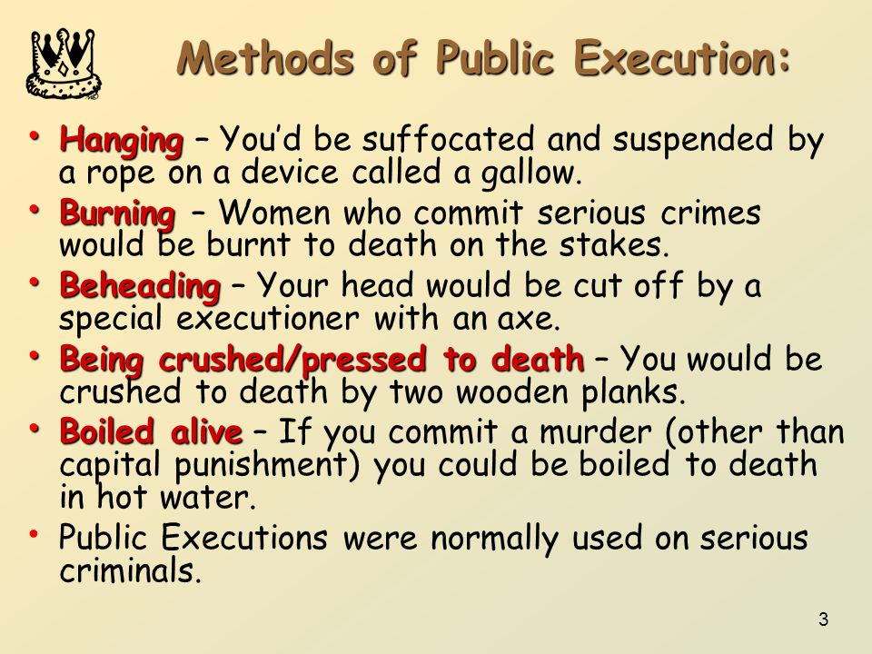 3 Methods of Public Execution: Hanging Hanging – You'd be suffocated and suspended by a rope on a device called a gallow.