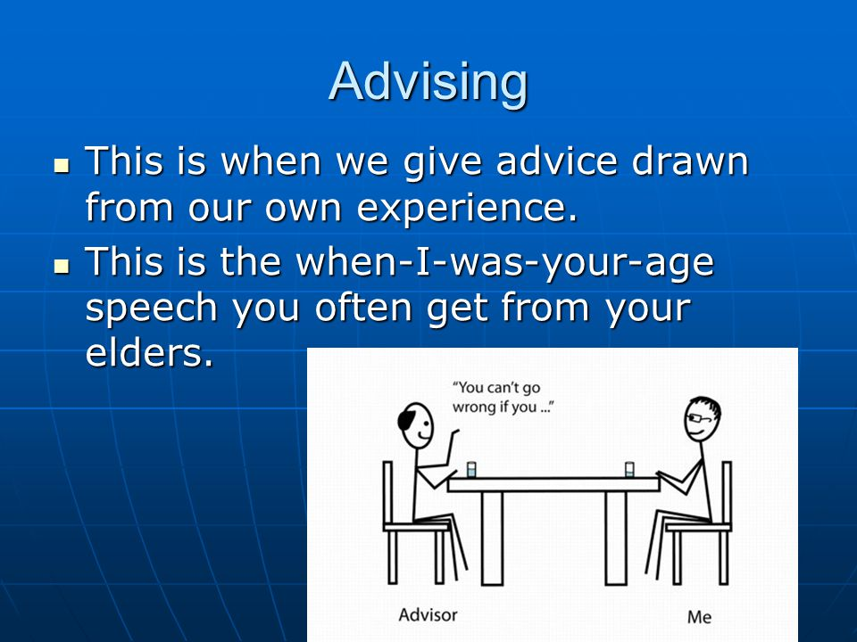 Advising This is when we give advice drawn from our own experience. This is when we give advice drawn from our own experience. This is the when-I-was-