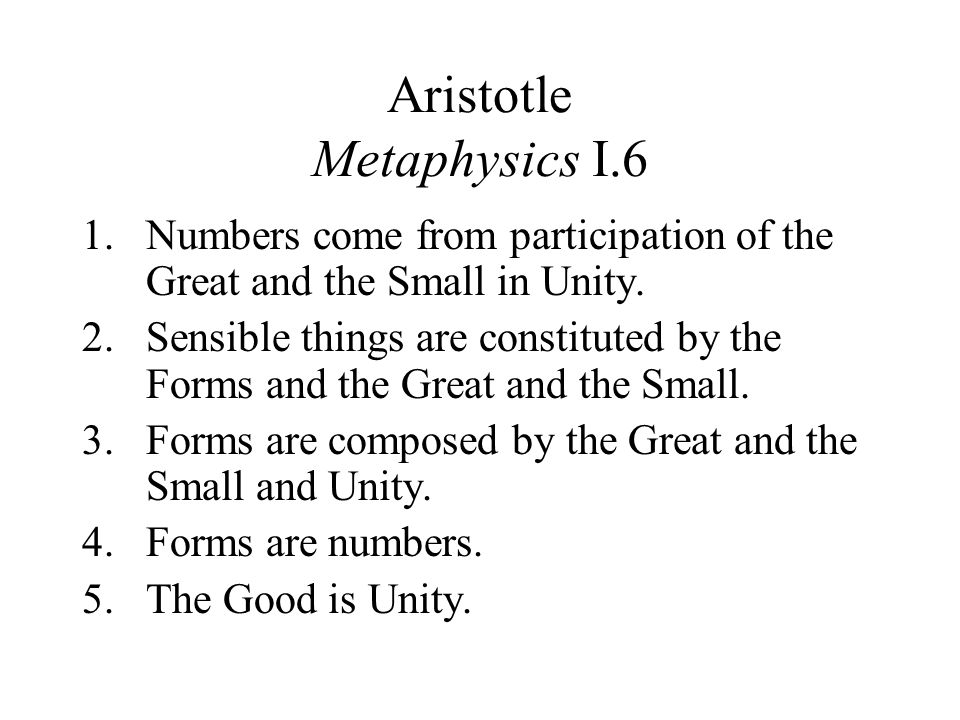Aristotle Metaphysics I.6 1.Numbers come from participation of the Great and the Small in Unity.