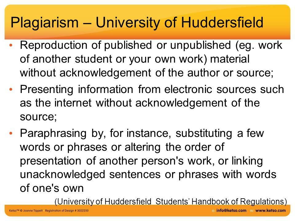 Plagiarism – University of Huddersfield Reproduction of published or unpublished (eg.