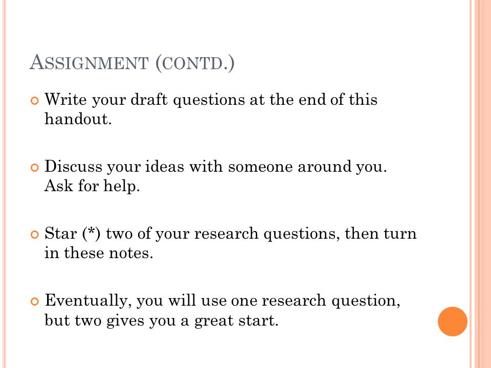A SSIGNMENT ( CONTD.) Write your draft questions at the end of this handout.