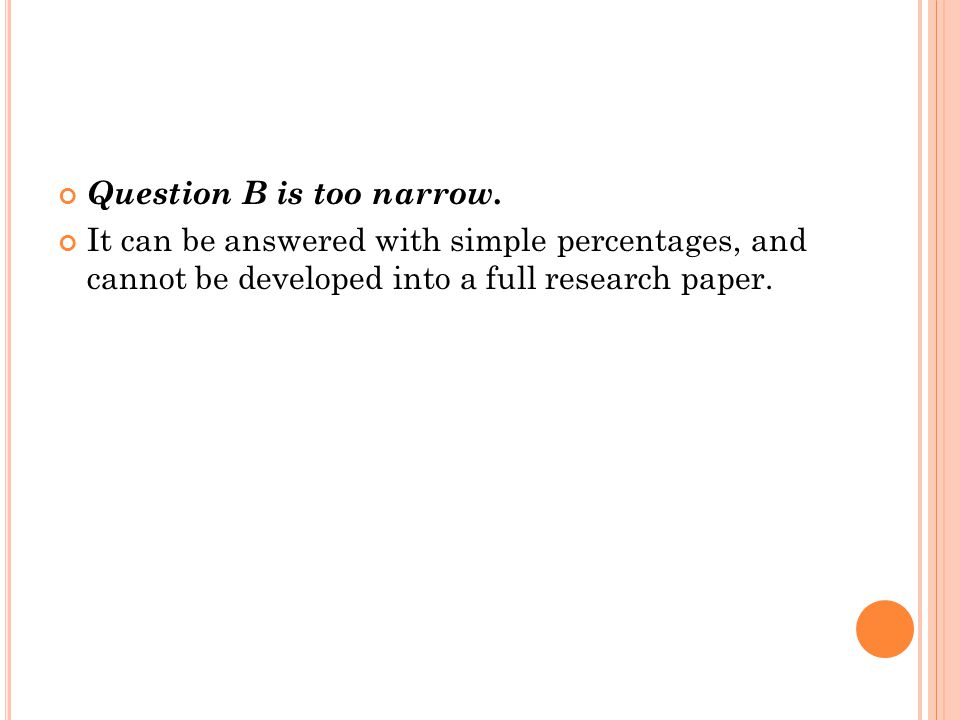 Question B is too narrow.