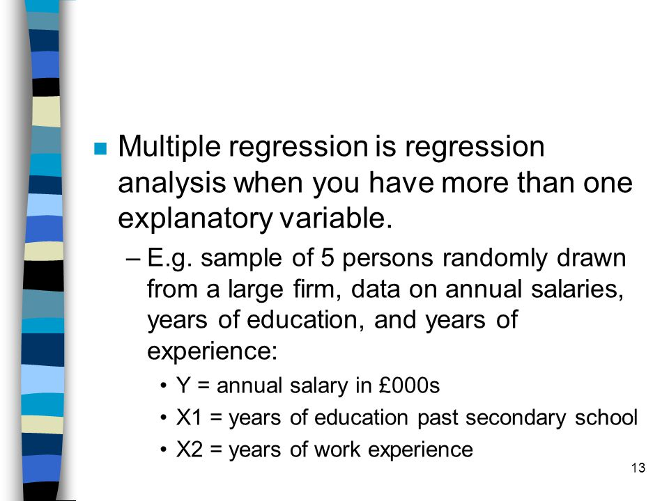13 n Multiple regression is regression analysis when you have more than one explanatory variable.