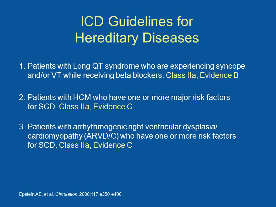 ICD Guidelines for Hereditary Diseases 1.Patients with Long QT syndrome who are experiencing syncope and/or VT while receiving beta blockers.
