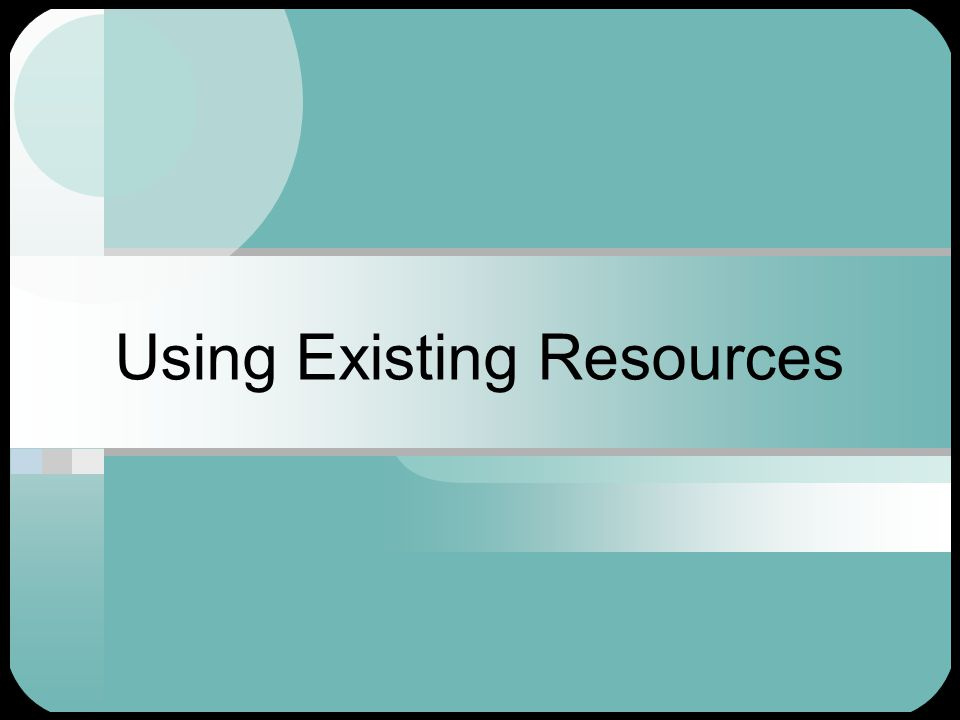 Using Existing Resources