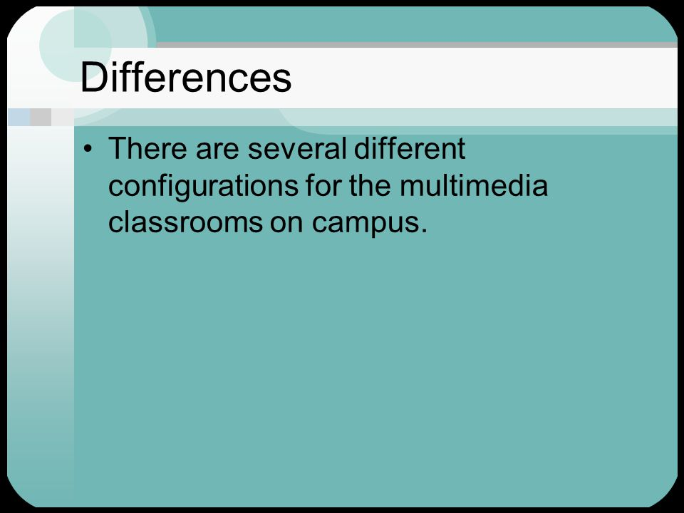 Differences There are several different configurations for the multimedia classrooms on campus.