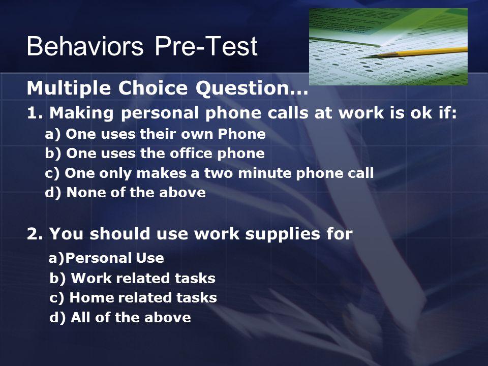 Behaviors Pre-Test Multiple Choice Question… 1.