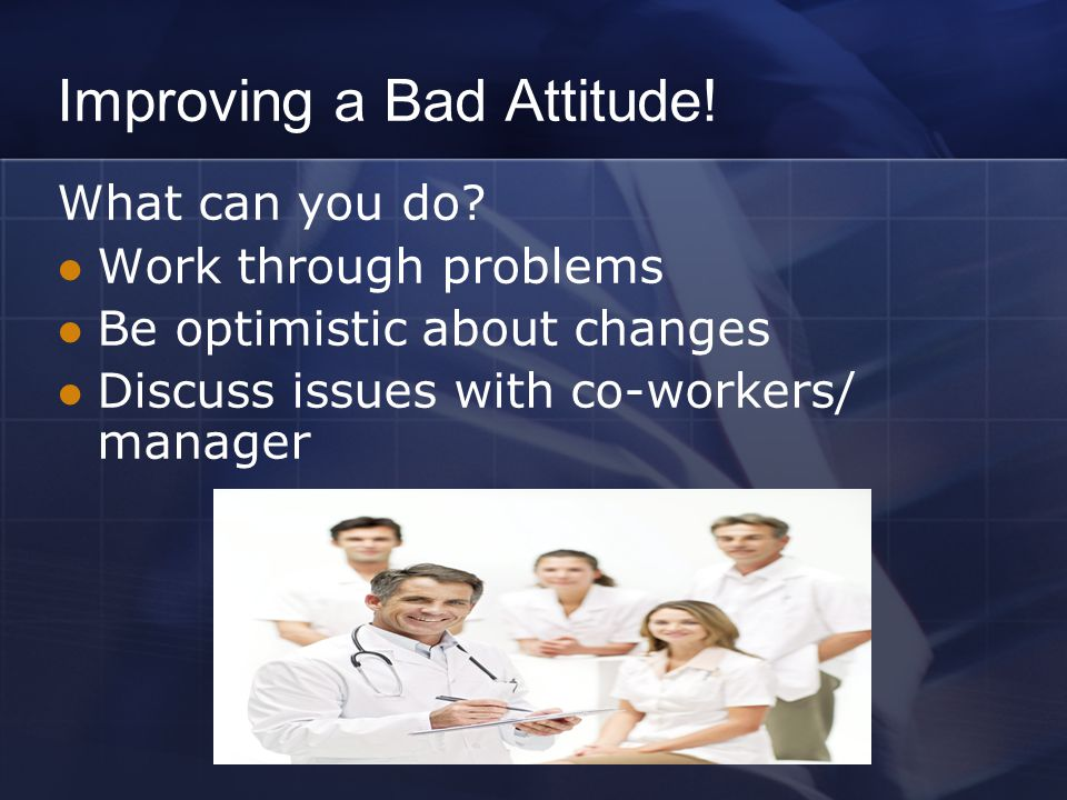 Improving a Bad Attitude. What can you do.