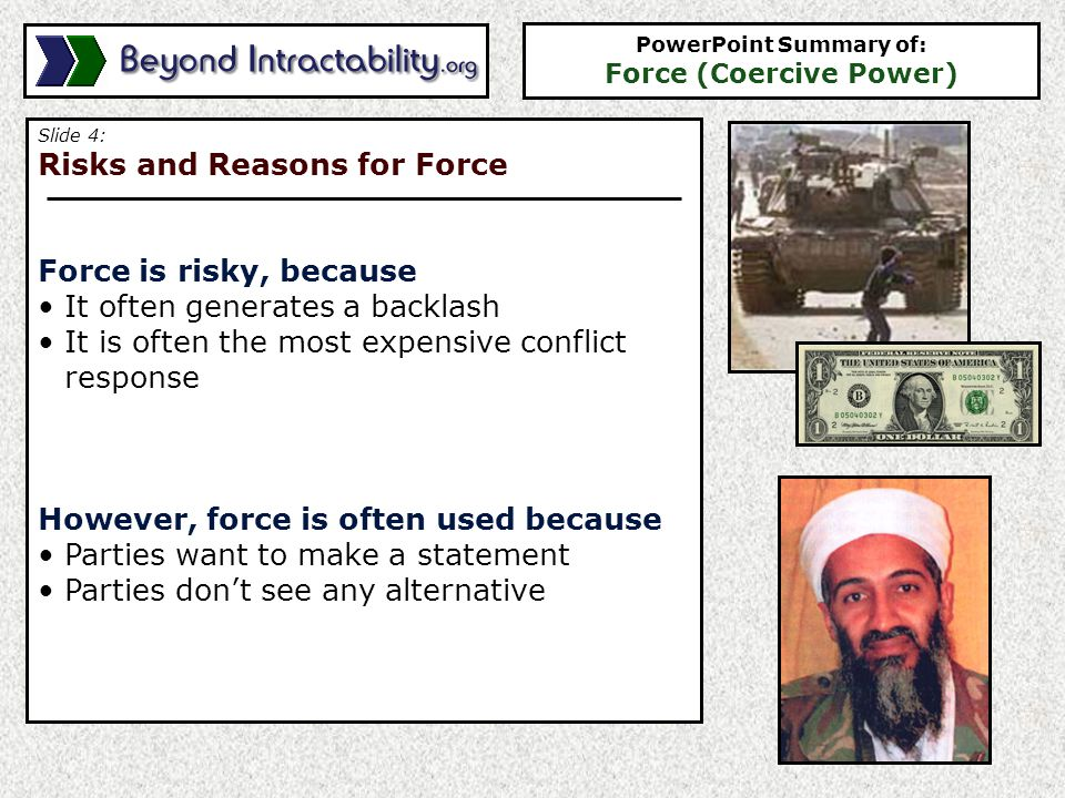 Slide 5: Military Coercion Military power is based on Numbers -- of soldiers, weapons, equipment and resources Technology -- effectiveness and sophistication of equipment Organization -- the coherence, discipline, training and morale of troops and effectiveness of leadership Society -- willingness of society to purse military force PowerPoint Summary of: Force (Coercive Power)