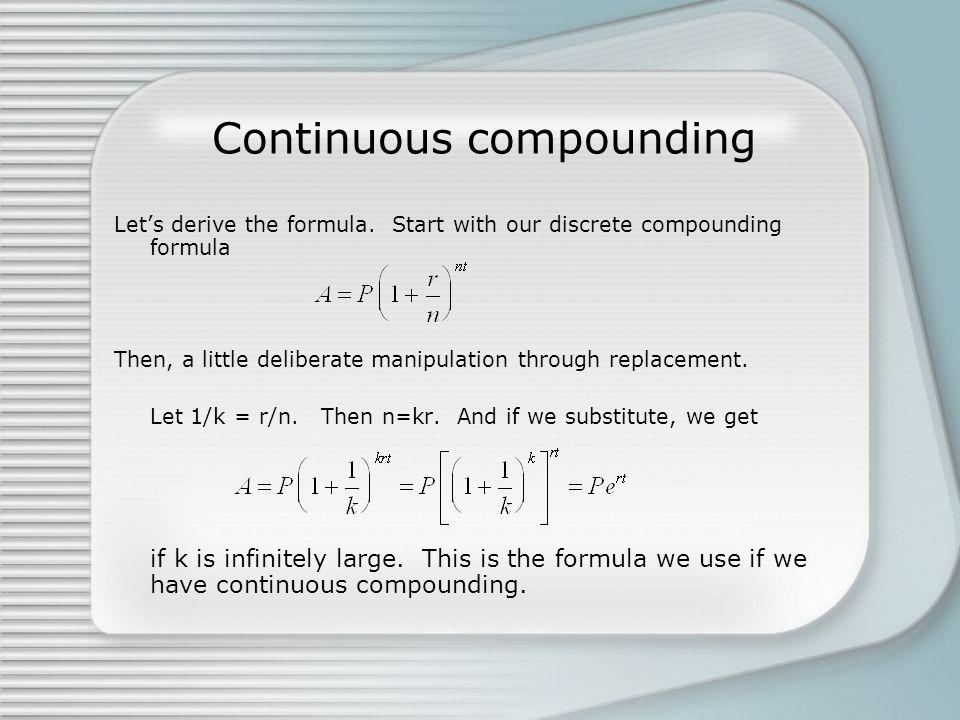 Continuous compounding Let's derive the formula.