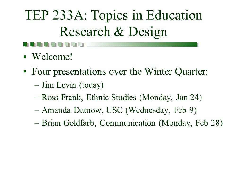 TEP 233A: Topics in Education Research & Design Welcome.