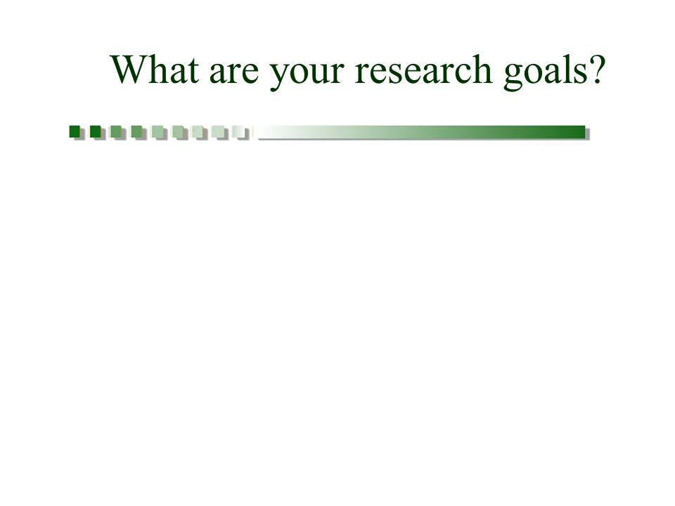 What are your research goals