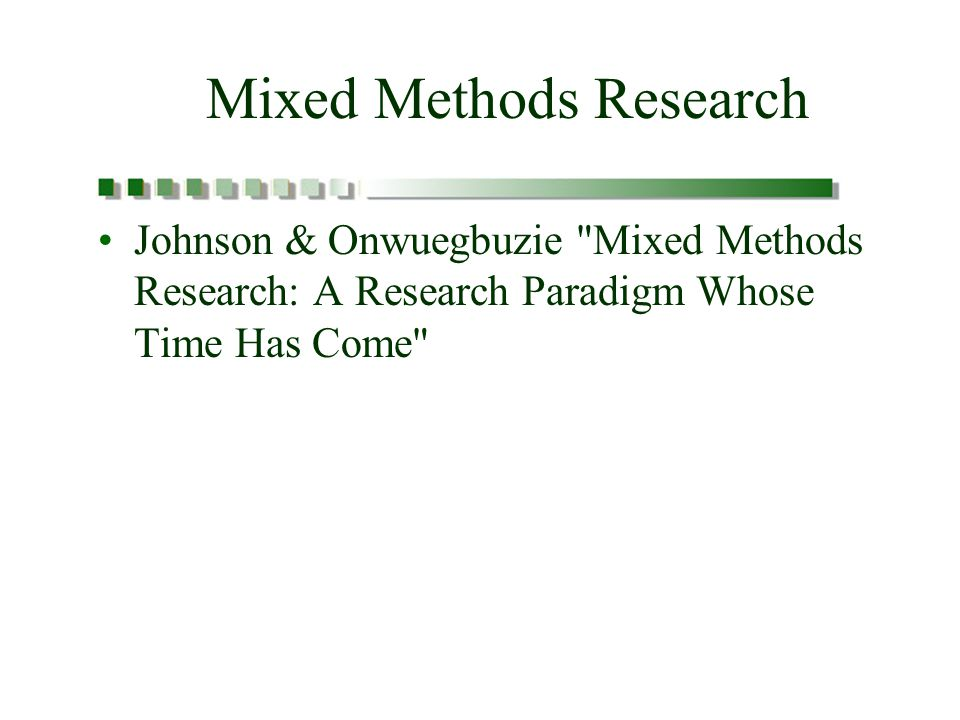 Mixed Methods Research Johnson & Onwuegbuzie Mixed Methods Research: A Research Paradigm Whose Time Has Come
