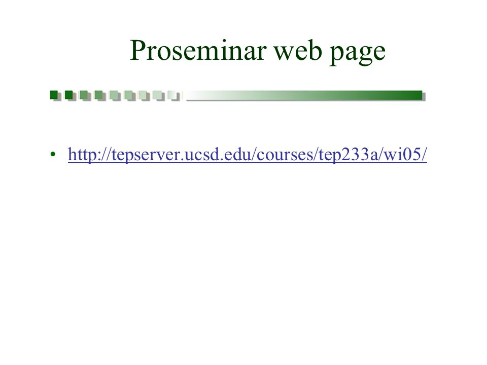 Proseminar web page http://tepserver.ucsd.edu/courses/tep233a/wi05/