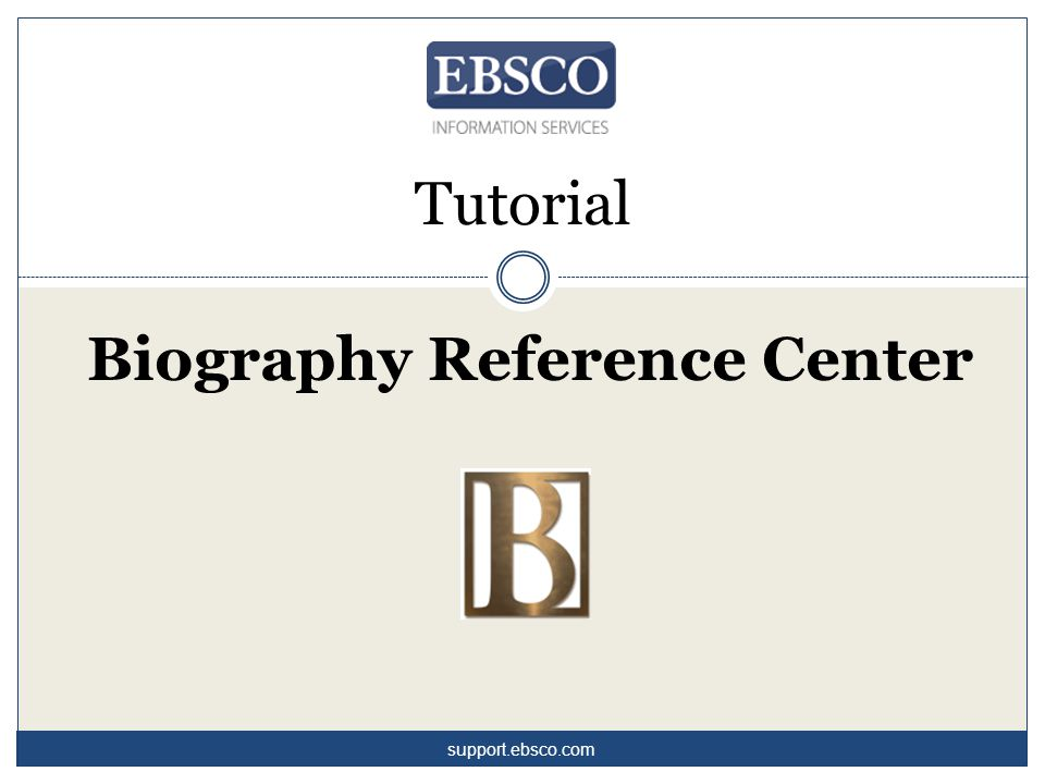 Biography Reference Center Tutorial support.ebsco.com