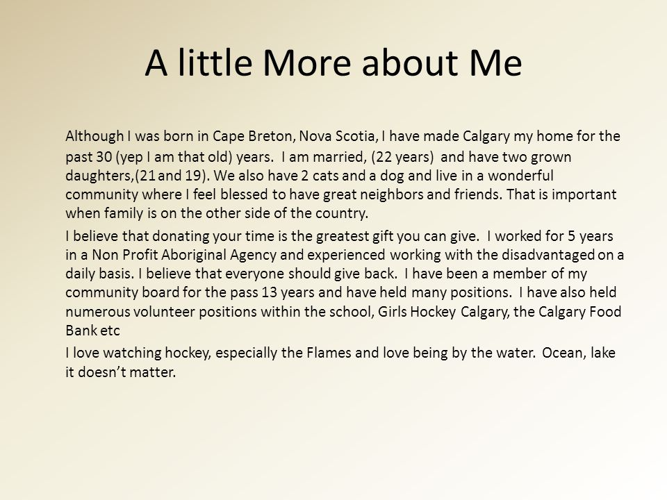 A little More about Me Although I was born in Cape Breton, Nova Scotia, I have made Calgary my home for the past 30 (yep I am that old) years.