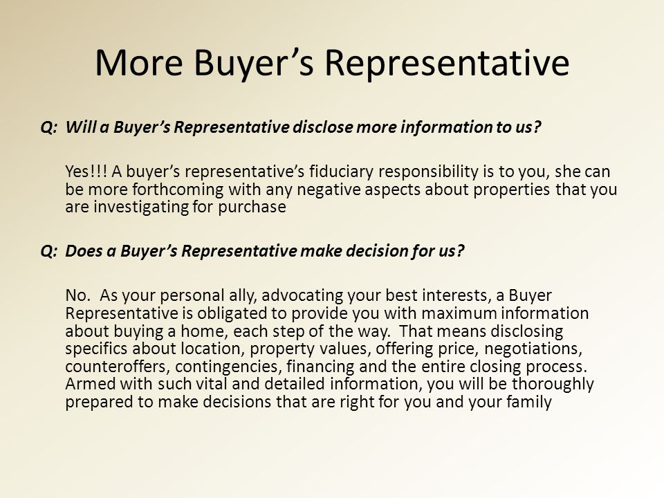 More Buyer's Representative Q:Will a Buyer's Representative disclose more information to us.