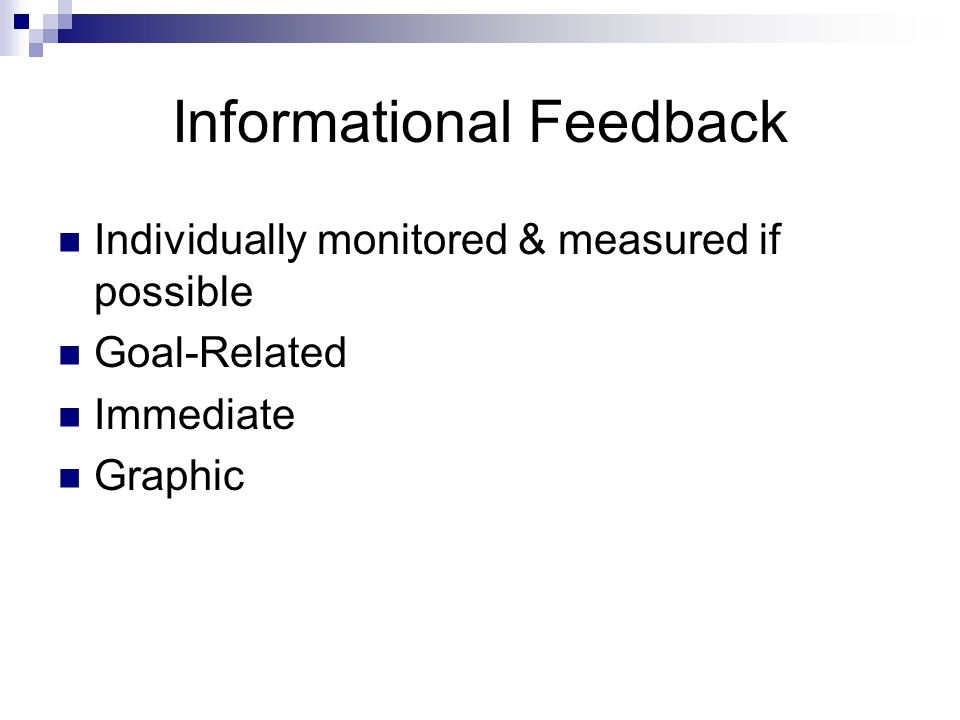 Informational Feedback Individually monitored & measured if possible Goal-Related Immediate Graphic