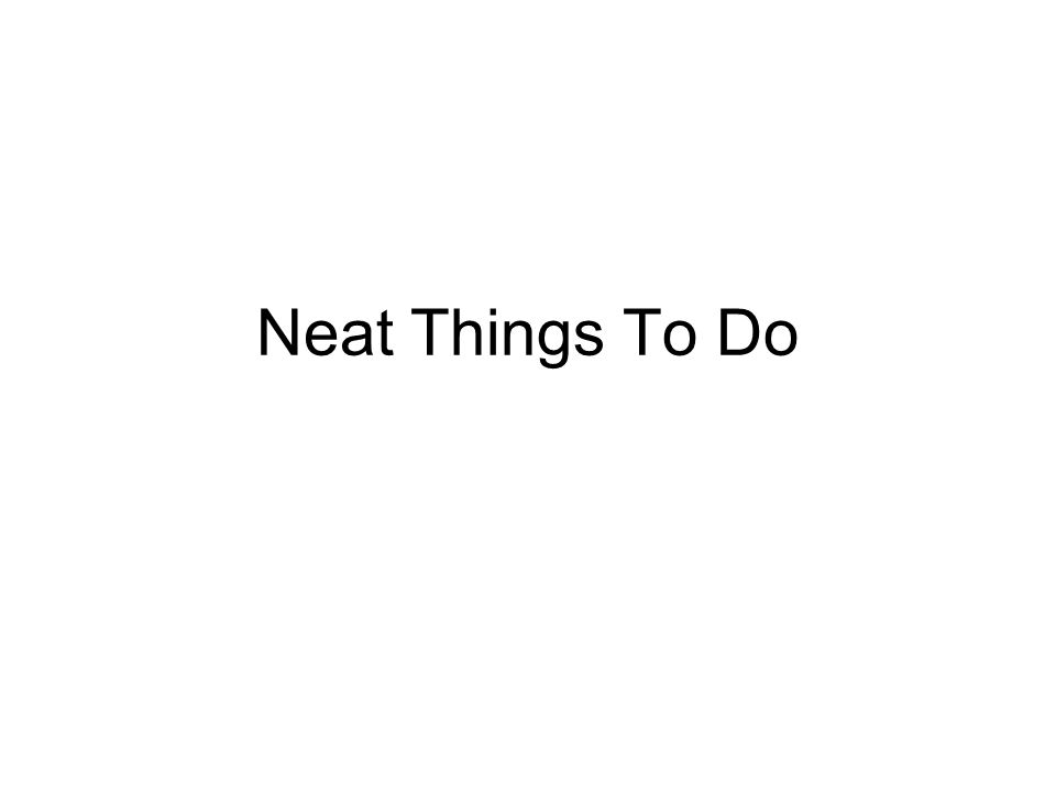 Neat Things To Do
