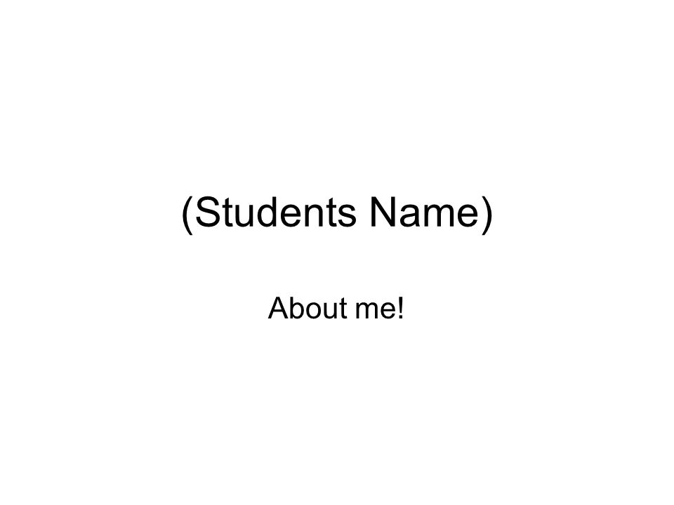 (Students Name) About me!
