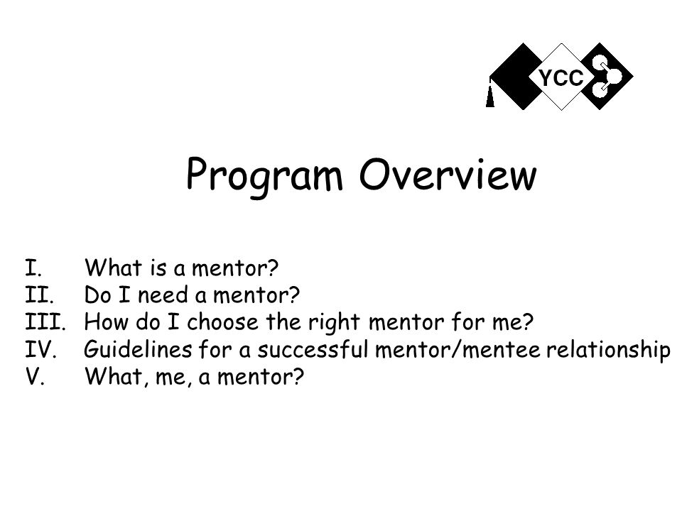 Program Overview I.What is a mentor. II. Do I need a mentor.