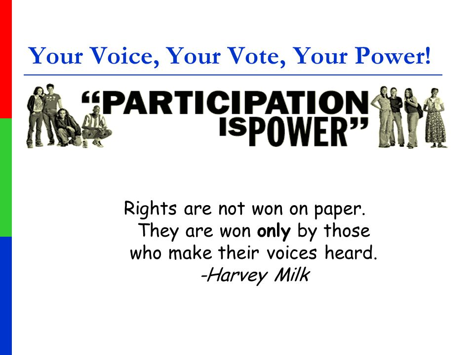 Your Voice, Your Vote, Your Power. Rights are not won on paper.