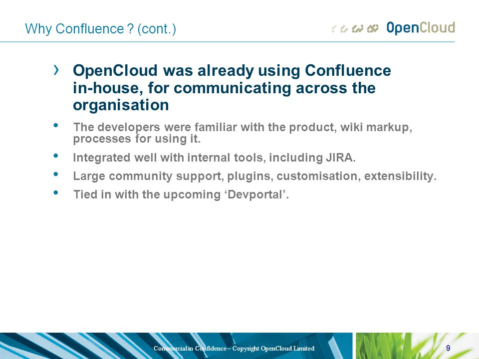 9 Commercial in Confidence – Copyright OpenCloud Limited Why Confluence .