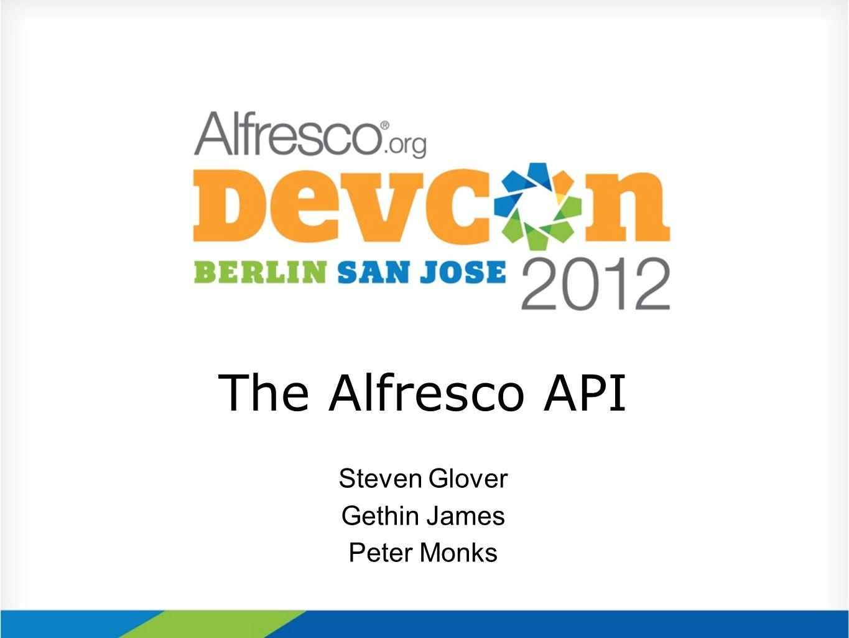 The Alfresco API Steven Glover Gethin James Peter Monks