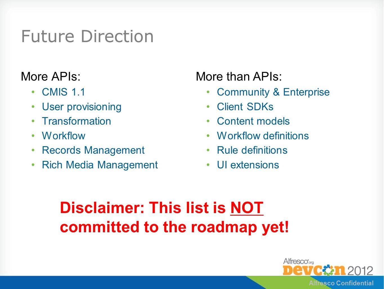 Future Direction More APIs: CMIS 1.1 User provisioning Transformation Workflow Records Management Rich Media Management More than APIs: Community & En