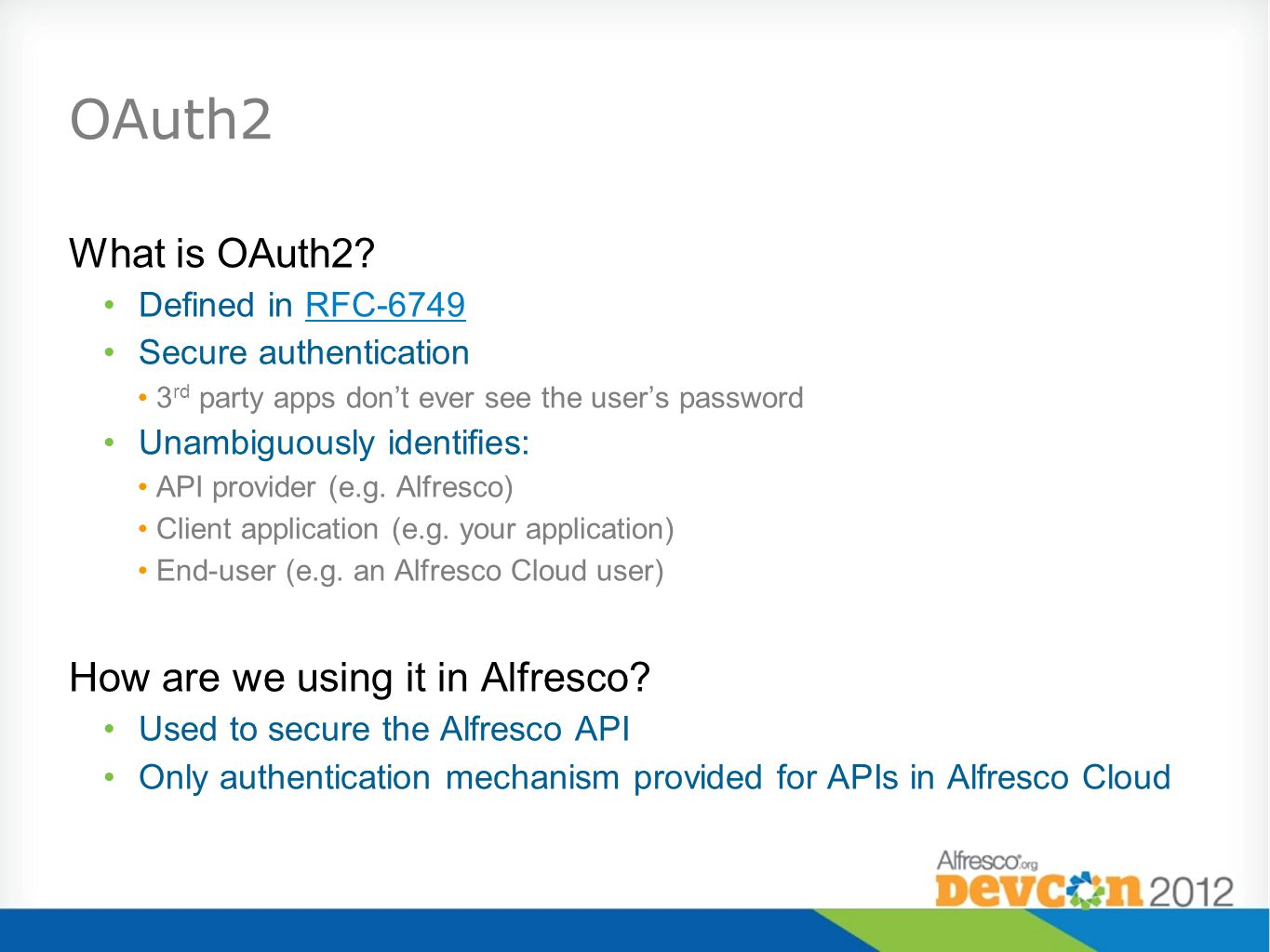 OAuth2 What is OAuth2? Defined in RFC-6749RFC-6749 Secure authentication 3 rd party apps don't ever see the user's password Unambiguously identifies: