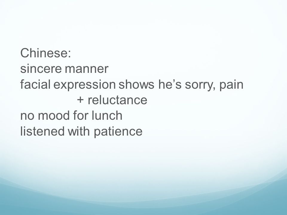 Chinese: sincere manner facial expression shows he's sorry, pain + reluctance no mood for lunch listened with patience