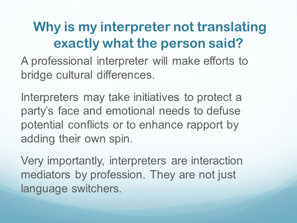 Why is my interpreter not translating exactly what the person said? A professional interpreter will make efforts to bridge cultural differences. Inter