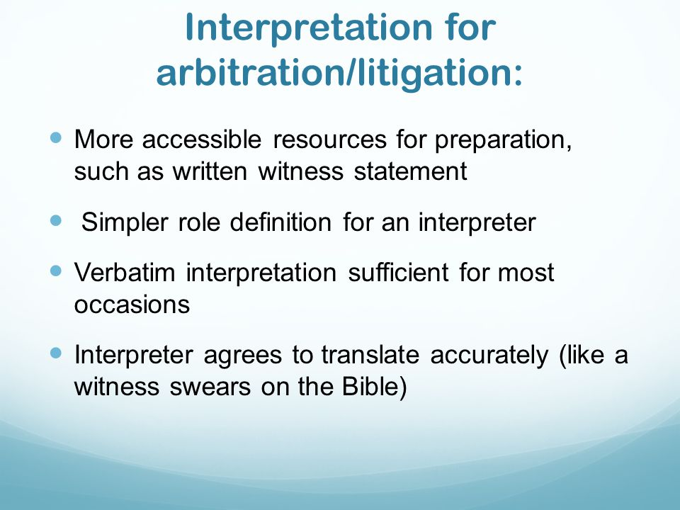 Interpretation for Mediation Much more unpredictable interpersonal dynamics unfolding on the spot Much more complicated role definition for an interpreter Due to the interactional features, verbatim interpretation is not enough