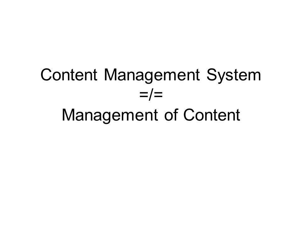 Content Management System =/= Management of Content