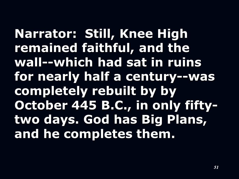51 Narrator: Still, Knee High remained faithful, and the wall--which had sat in ruins for nearly half a century--was completely rebuilt by by October