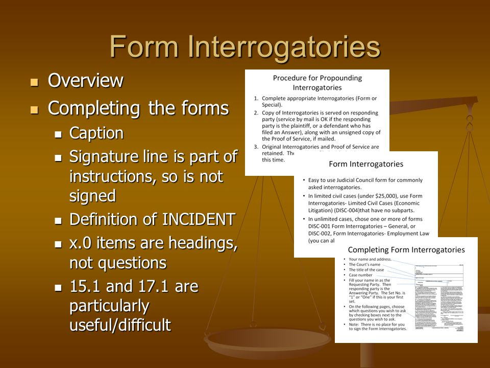 Form Interrogatories Overview Overview Completing the forms Completing the forms Caption Caption Signature line is part of instructions, so is not sig