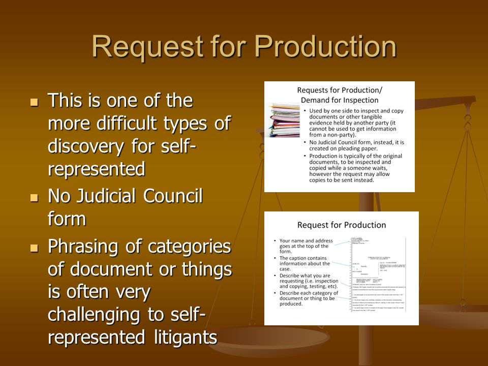 Request for Production This is one of the more difficult types of discovery for self- represented This is one of the more difficult types of discovery