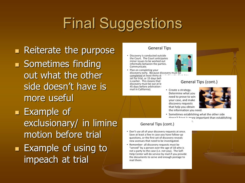 Final Suggestions Reiterate the purpose Reiterate the purpose Sometimes finding out what the other side doesn't have is more useful Sometimes finding