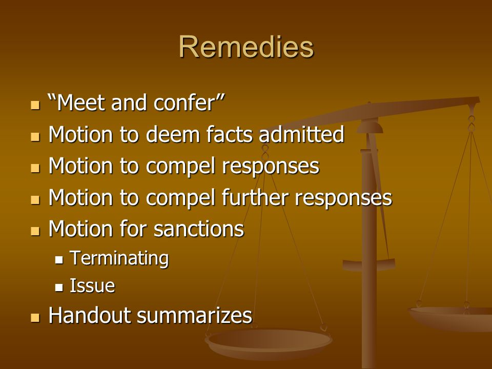 """Remedies """"Meet and confer"""" """"Meet and confer"""" Motion to deem facts admitted Motion to deem facts admitted Motion to compel responses Motion to compel r"""