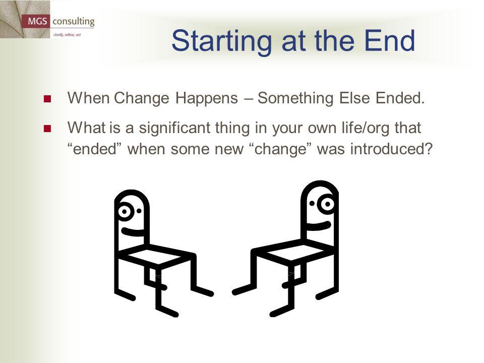 Starting at the End When Change Happens – Something Else Ended.