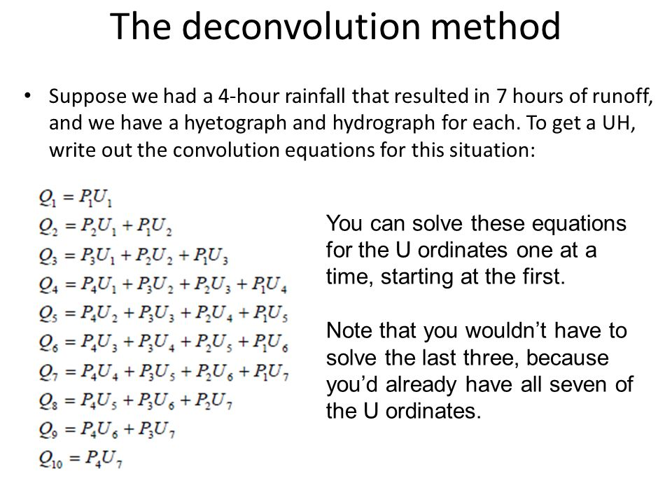 The deconvolution method Suppose we had a 4-hour rainfall that resulted in 7 hours of runoff, and we have a hyetograph and hydrograph for each.