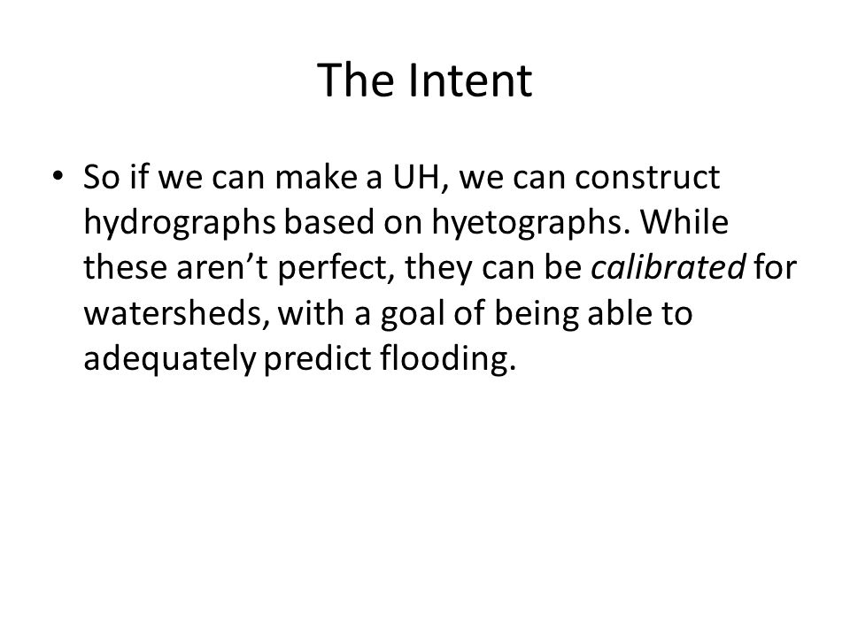 The Intent So if we can make a UH, we can construct hydrographs based on hyetographs.