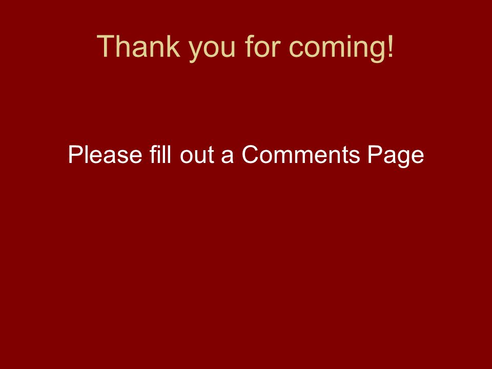 Thank you for coming! Please fill out a Comments Page