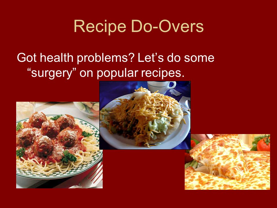"""Recipe Do-Overs Got health problems? Let's do some """"surgery"""" on popular recipes."""