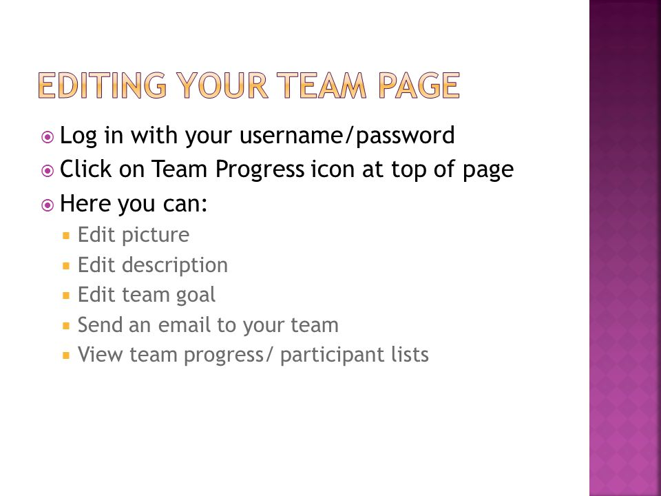  Log in with your username/password  Click on Team Progress icon at top of page  Here you can:  Edit picture  Edit description  Edit team goal 
